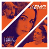 Moses & EMR3YGUL Feat. Alexiane - A Million on My Soul (Remix)