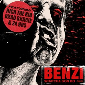 Benzi Feat. Bhad Bhabie & Rich The Kid & 24Hrs - Whatcha Gon Do