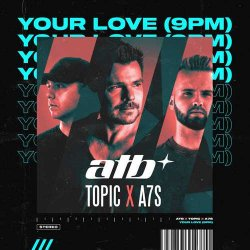 ATB - Your Love (9PM) (feat. Topic & A7S)