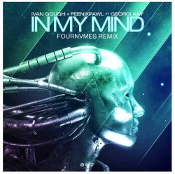 Ivan Gough & Feenixpawl feat. Georgi Kay - In My Mind (FOURNVMES Remix)