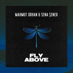 Mahmut Orhan - Fly Above (feat. Sena Sener)